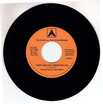 Bitter and The Sweets - I Won't Have No Babies For You / P.O.W. -  Anything, Everything Records BS 764T