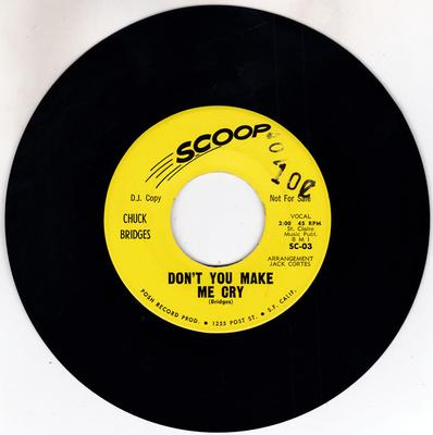 Chuck Bridges - Don't You Make Me Cry / I Love Her - Need Her - Scoop SC-04 DJ