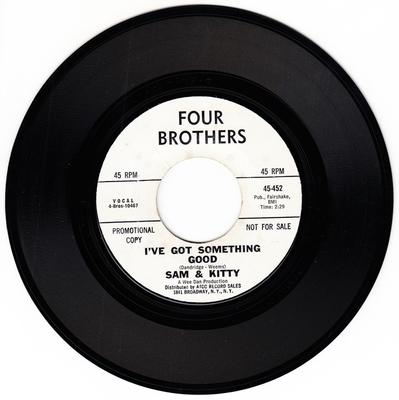 Sam and Kitty - I've Got Something Good / Love Is The Greatest - Four Brothers 452 DJ