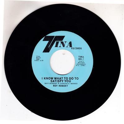 Roy Robert - I Know What To Do To Satisfy You / same: Instrumental - Tina 500