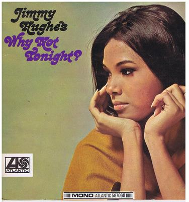 Jimmy Hughes - Why Not Tonight - Atlantic 587068