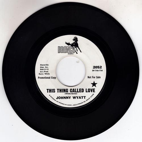 Johnny Wyatt - This Thing Called Love / same: 2:12 version - Bronco 2052 DJ