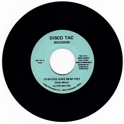 Clyde Milton - I'd Rather Leave On My Feet / same: instrumetal - Disco Tac CM 101