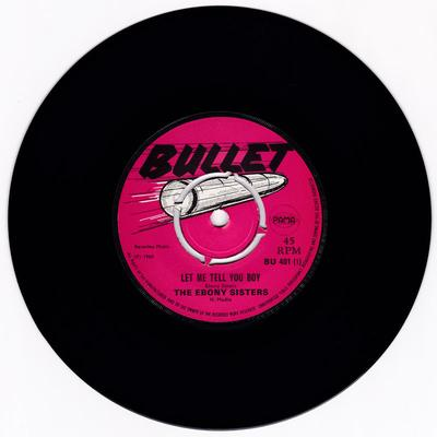 Ebony Sisters / Rhythm Rulers - Let Me Tell Yo Boy / Msannix - Bullet BU 401