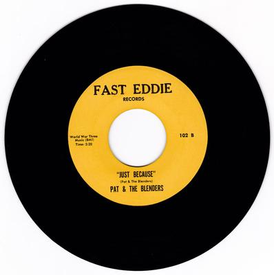 Pat & The Blenders - Just Because / ( All I Need Is Your ) Good, Good Lovin' - Fast Eddie 102