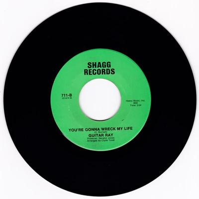 Guitar Ray - You're Gonna Wreck My Life / I Am Never Gonna Break His Rules Again - Shagg 711