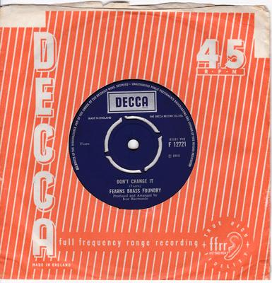 Fearns Brass Foundry - Don't Change It / John White - Decca F 12721
