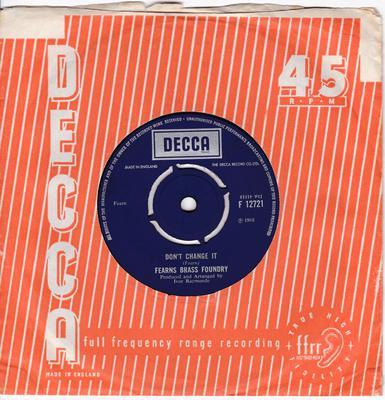 Fearns Brass Foundry - Don't Change It / John White - Decca F 12721