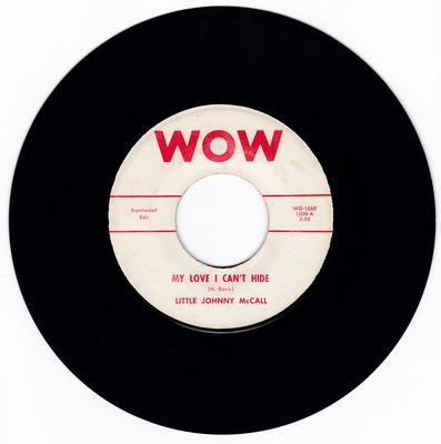 Little Johnny McCall - My Love I Can't Hide / Half Ton Tillie - Wow WO 1060