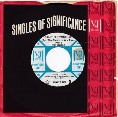 Ballads - I Can't See Your Love (For The Tears In My Eyes) / I Can't See Your Love (For The Tears In My Eyes)  part 2 - Vee Jay VJ 714 DJ