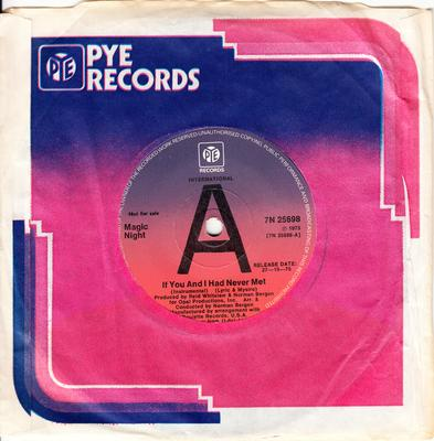 Magic Night - If You And I Had Never Met / If You And I Had Never Met (instrumental) - Pye 7N 25698 DJ