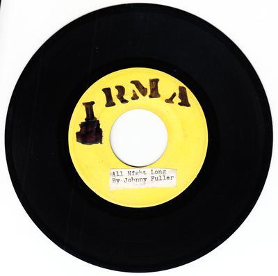 Johnny Fuller - All Night Long / You Got M e Whistling - IRMA test press