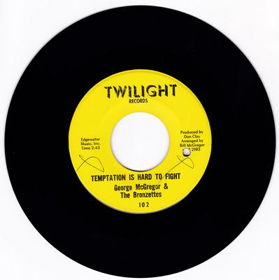 George McGregor and the Bronzettes - Temptation Is Hard To Fight / Everytime I Wake Up - Twil;ight 102