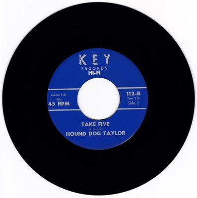 Hound Dog Taylor - Take Five / My Baby Is Coming Home - Key 112