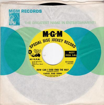 Carol & Gerri - How Can I Ever Find The Way / On You Heartaches Look Good - MGM K13568 DJ