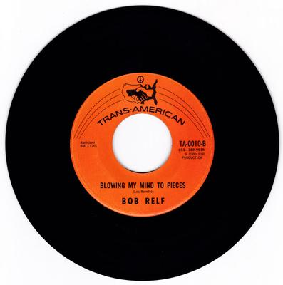 Bob Relf - Blowing My Mind To Pieces / Girl, You're My Kind Of Wonderful - Trans-American TA 0010