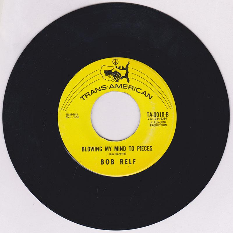 Bob Relf - Blowing My Mind To Pieces / Girl You're My Mind Of Wonderful - Trans-American TA-0010