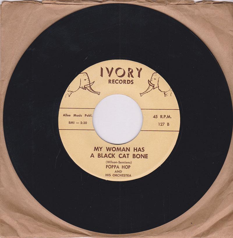Poppa Hop (Wilson) - My Woman Got A Black Cat Bone / I'm A Stranger - Ivory 127