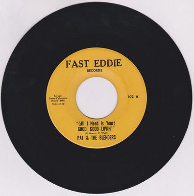 Pat & The Blenders - ( All I Need Is Your ) Good, Good Lovin' / Just Because - Fast Eddie 102