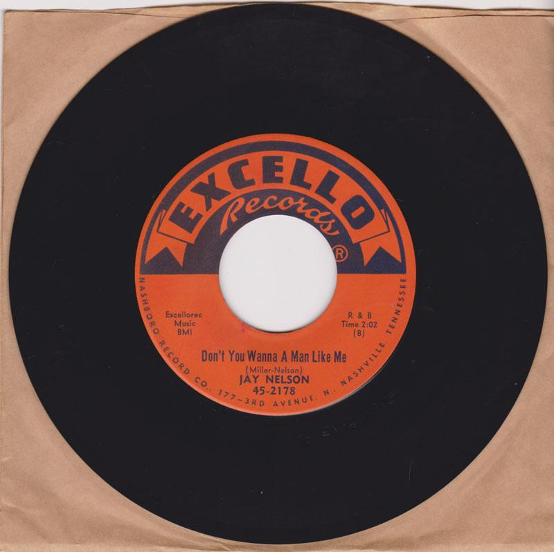 Jay Nelson - Don't You Wannna A Man Like Me / Rocka Me All Night Long - Excello 45-2178
