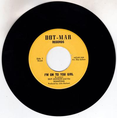 Skip Jackson and the Shantons - I'm On to You Girl / Promise That You'll Wait - Dot Mar YB 324