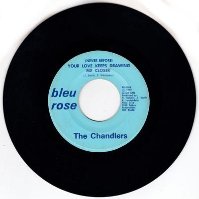 Chandlers - (Never Before) Your Love Keeps Drawing Me Closer / I Loved You, Girl - Bleu Rose 100