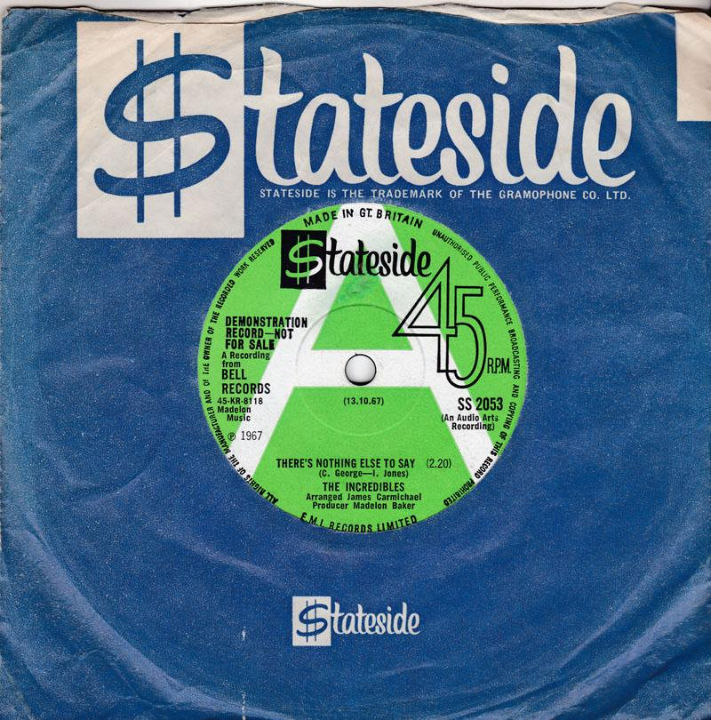 Incredibles - There's Nothing Else To Say / Heart And Soul - Stateside SS 2053 DJ