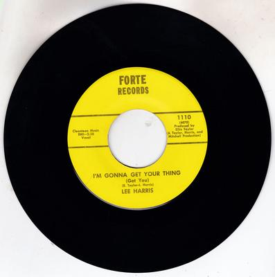 Lee Harris - I'm Gonna Get Your Thing (Get You) / Don't Let Your Love Fade Away - Forte 1110