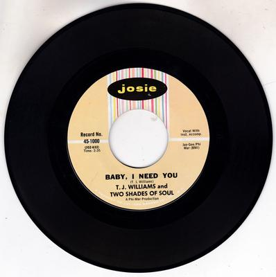 T. J. Williams and Two Shades Of Soul - Baby, I Need You / Since I Fell For You - Josie 45-1000
