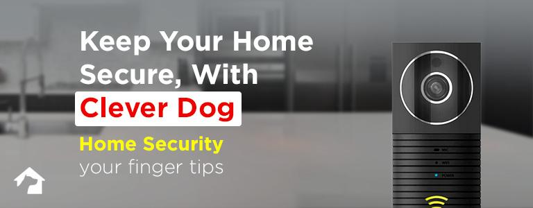 Keep your home secure with Clever Dog. Smart Home security with Clever Dog.