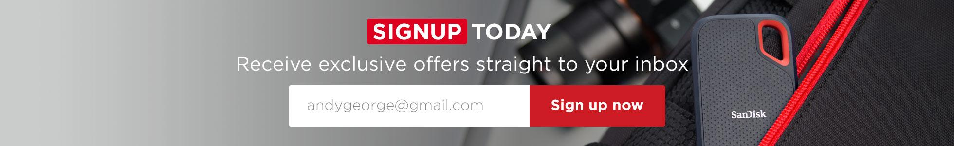 Signup today! Receive exclusive offers straight to your inbox