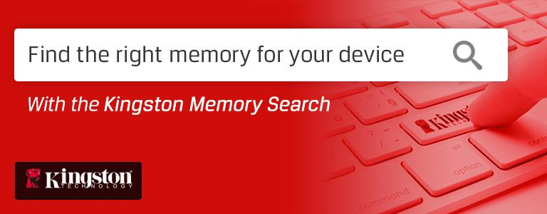 Find the right memory for your device With the Kingston Memory Search